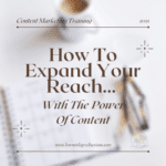Content Marketing  – How To Expand Your Reach With The Power Of Content