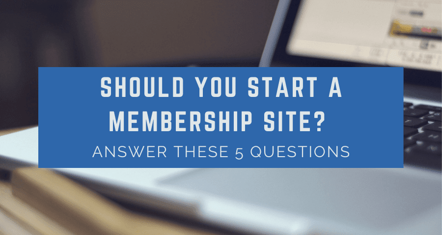5 Reasons Why You Need to Start a Membership Site